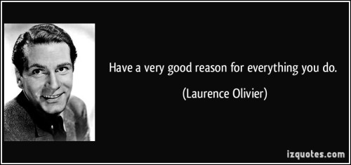 quote-have-a-very-good-reason-for-everything-you-do-laurence-olivier-138960